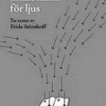 Blott ett annat namn för ljus - tre texter av Frida Stéenhoff