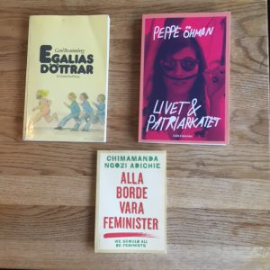 Egalias döttrar av Gerd Brantenberg, Livet och patriarkatet av Peppe Öhman och Alla borde vara feminister av Chimamanda Ngozi Adichie