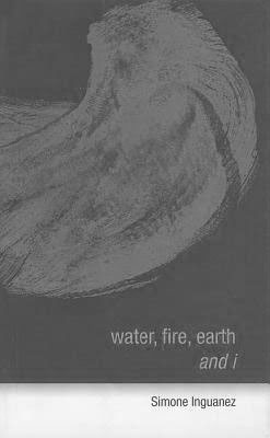 Water, fire, earth and I